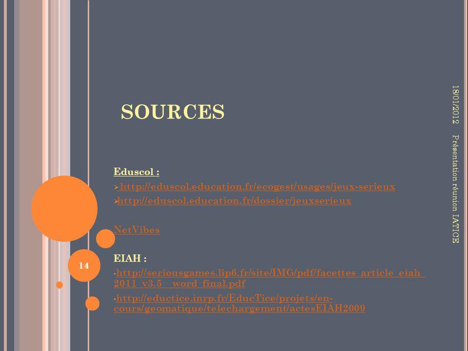 18/01/2012 SOURCES. Eduscol : http://eduscol.education.fr/ecogest/usages/jeux-serieux. http://eduscol.education.fr/dossier/jeuxserieux.