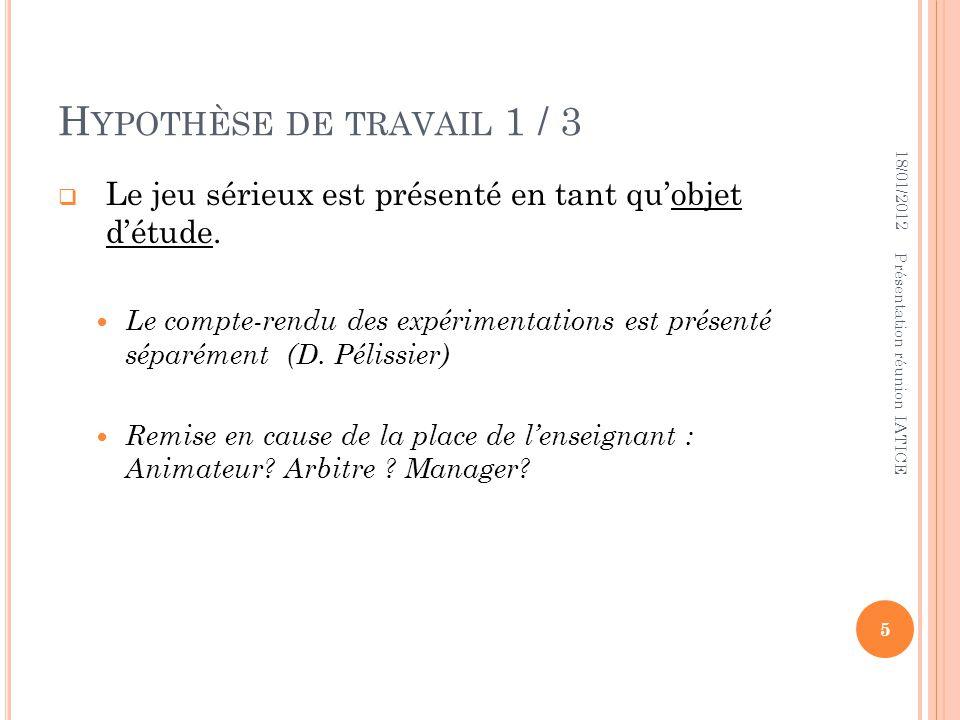 Hypothèse de travail 1 / 3 18/01/2012. Le jeu sérieux est présenté en tant qu'objet d'étude.