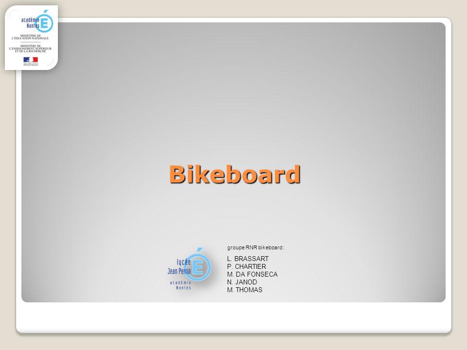 Bikeboard L. BRASSART P. CHARTIER M. DA FONSECA N. JANOD M. THOMAS
