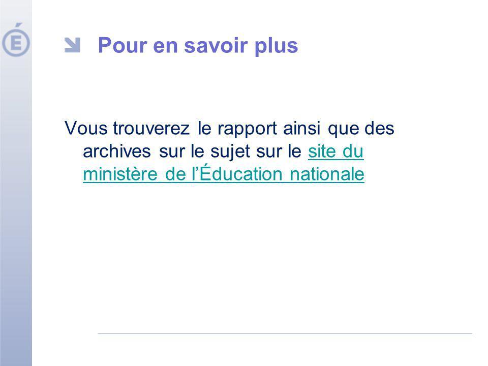 Pour en savoir plus Vous trouverez le rapport ainsi que des archives sur le sujet sur le site du ministère de l'Éducation nationale.