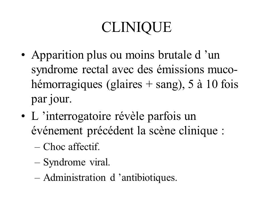 CLINIQUE Apparition plus ou moins brutale d 'un syndrome rectal avec des émissions muco-hémorragiques (glaires + sang), 5 à 10 fois par jour.