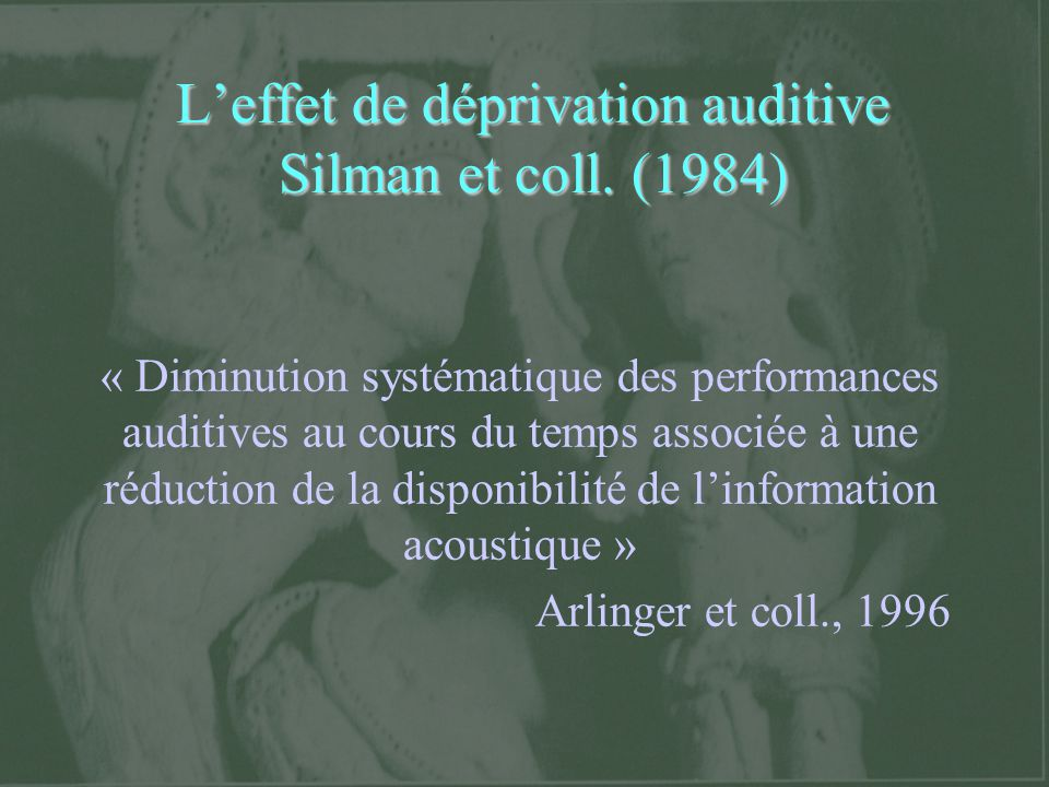 L'effet de déprivation auditive Silman et coll. (1984)