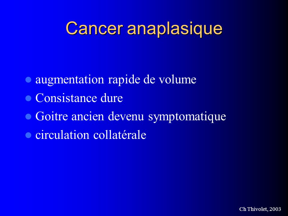 Cancer anaplasique augmentation rapide de volume Consistance dure