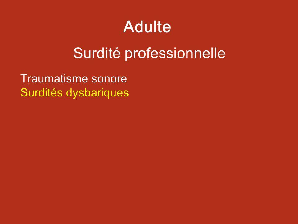 Adulte Surdité professionnelle Traumatisme sonore Surdités dysbariques