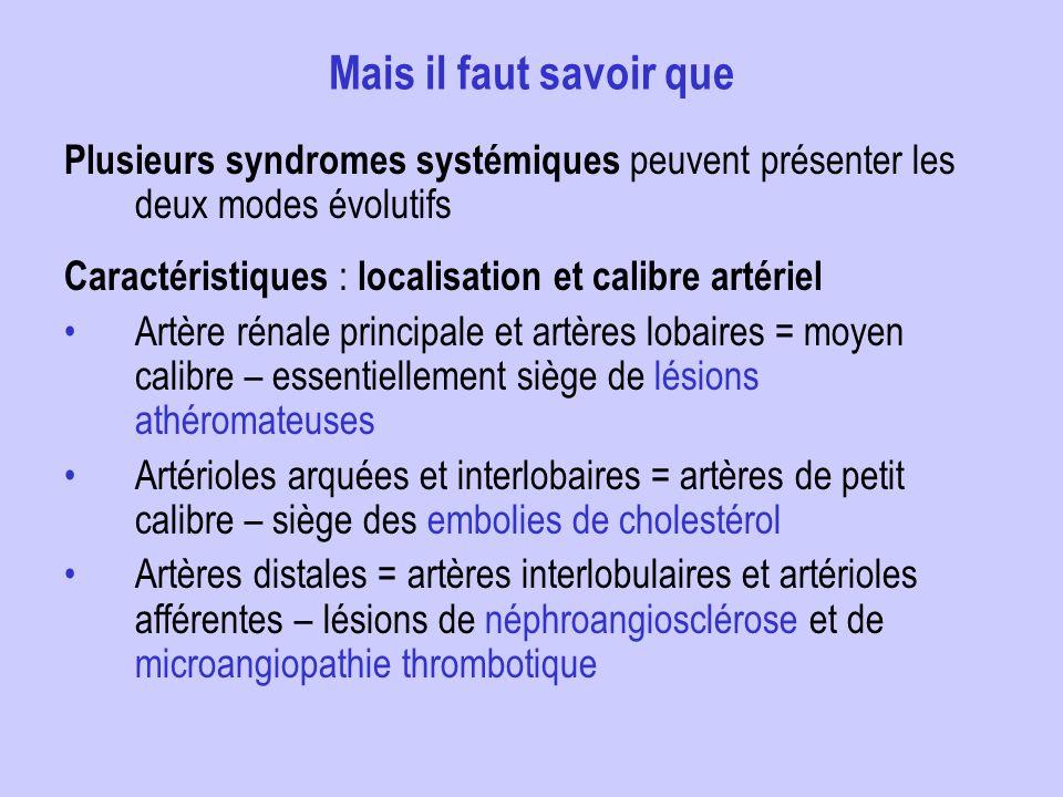Mais il faut savoir que Plusieurs syndromes systémiques peuvent présenter les deux modes évolutifs.