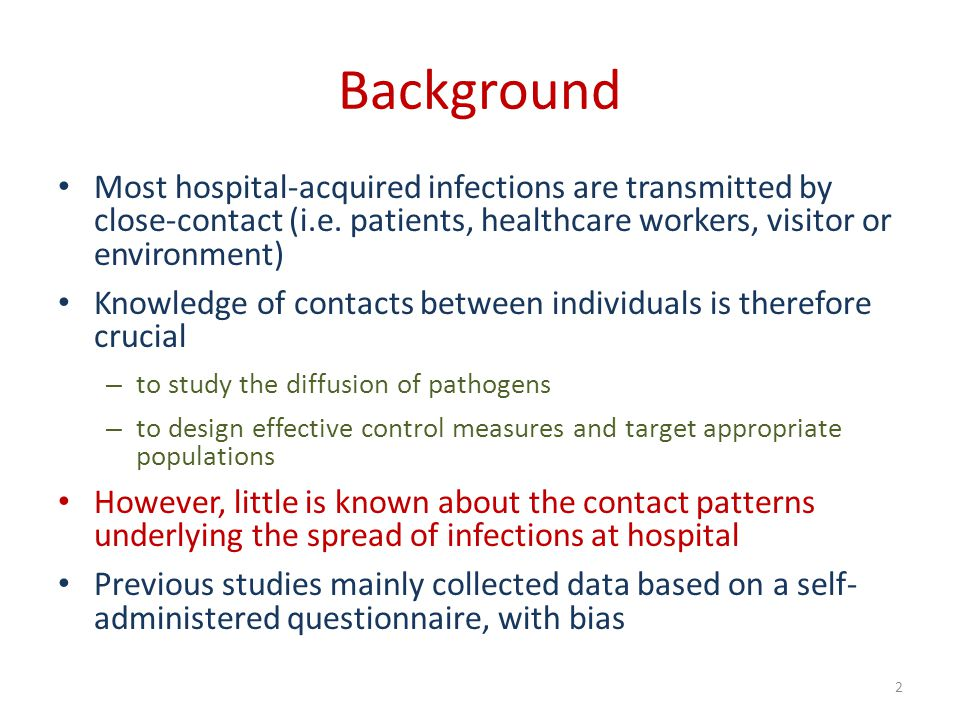 Background Most hospital-acquired infections are transmitted by close-contact (i.e. patients, healthcare workers, visitor or environment)