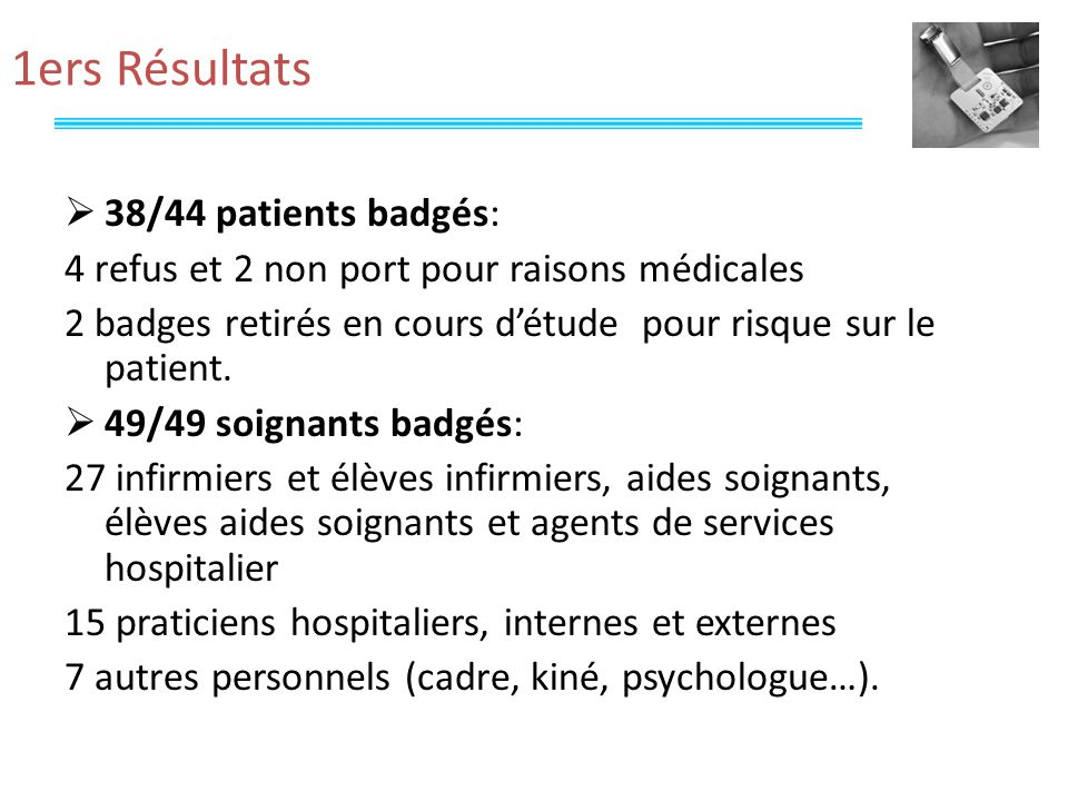 1ers Résultats 38/44 patients badgés: