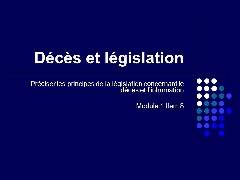 Décès et législation Préciser les principes de la législation concernant le décès et l'inhumation.