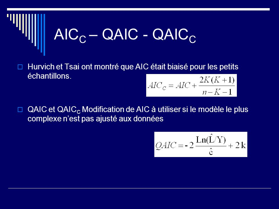 AICC – QAIC - QAICC Hurvich et Tsai ont montré que AIC était biaisé pour les petits échantillons.