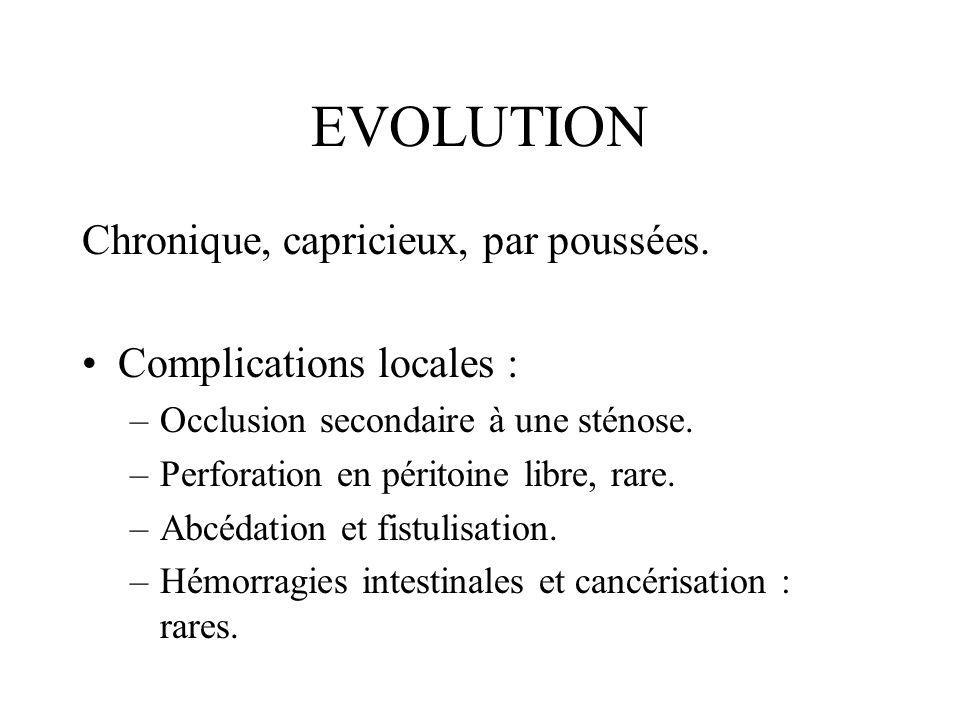 EVOLUTION Chronique, capricieux, par poussées. Complications locales :