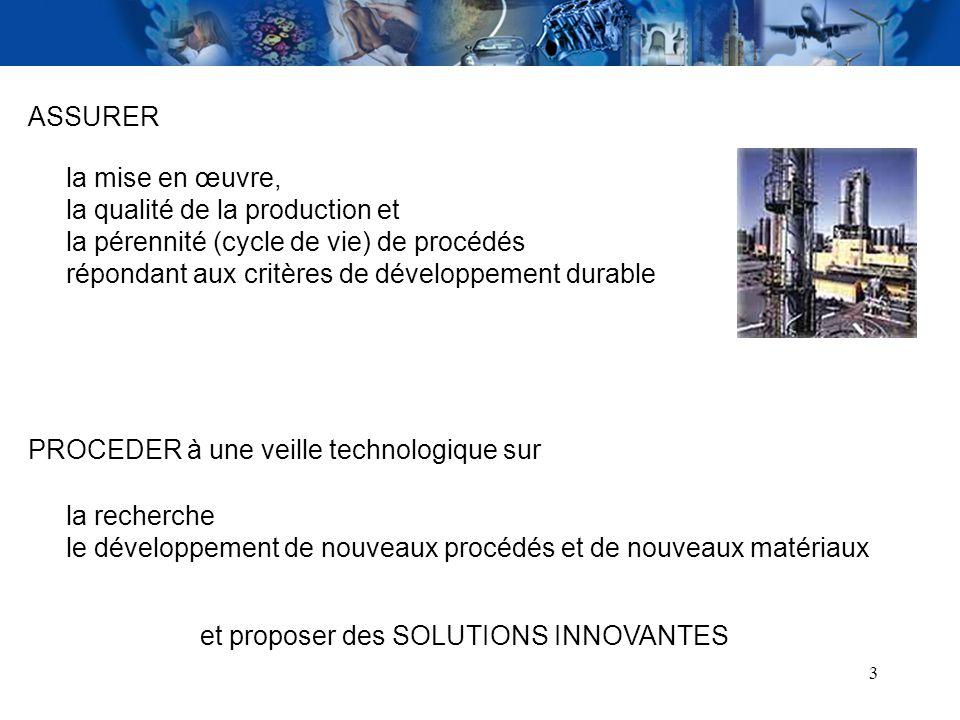 ASSURER la mise en œuvre, la qualité de la production et. la pérennité (cycle de vie) de procédés.