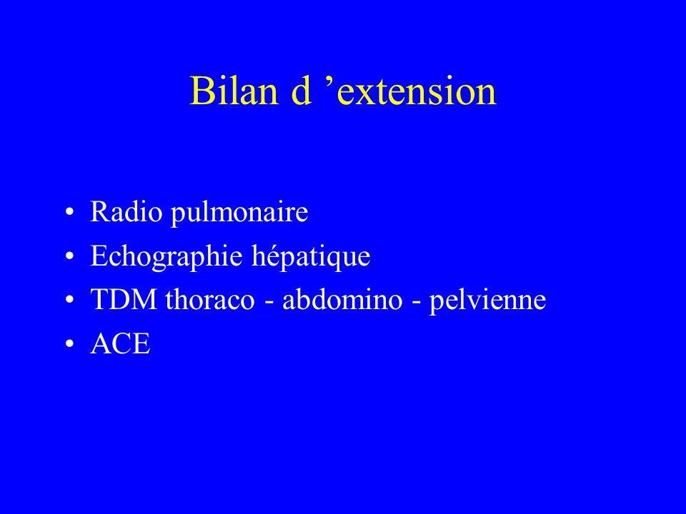 Bilan d 'extension Radio pulmonaire Echographie hépatique