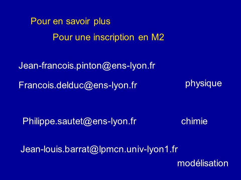 Pour en savoir plus Pour une inscription en M2. Jean-francois.pinton@ens-lyon.fr. physique. Francois.delduc@ens-lyon.fr.