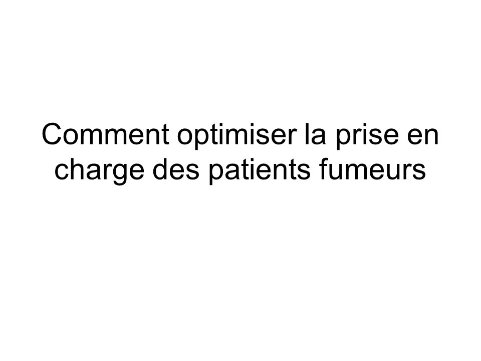 Comment optimiser la prise en charge des patients fumeurs