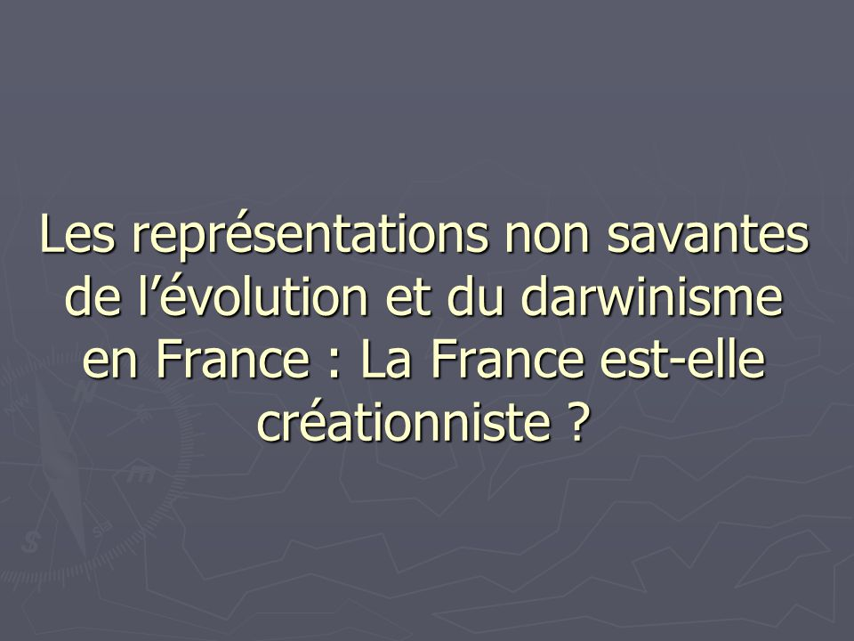 Les représentations non savantes de l'évolution et du darwinisme en France : La France est-elle créationniste