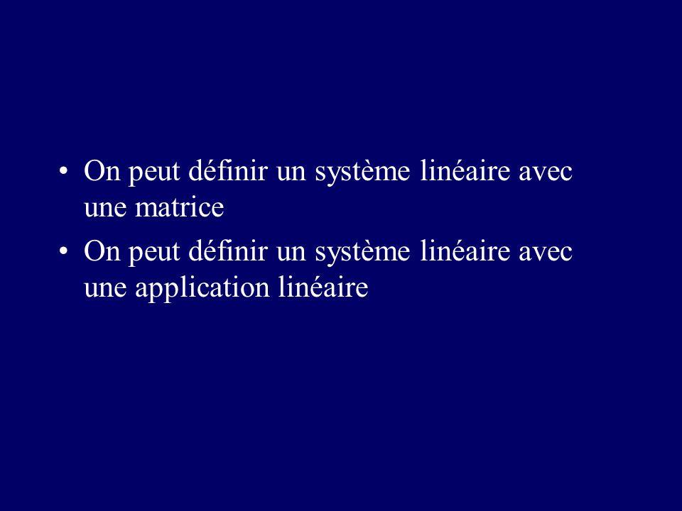 On peut définir un système linéaire avec une matrice
