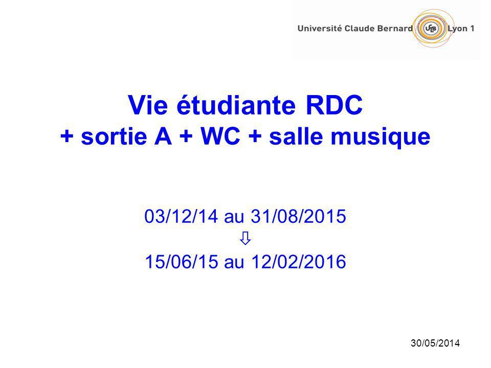 Vie étudiante RDC + sortie A + WC + salle musique 03/12/14 au 31/08/2015  15/06/15 au 12/02/2016