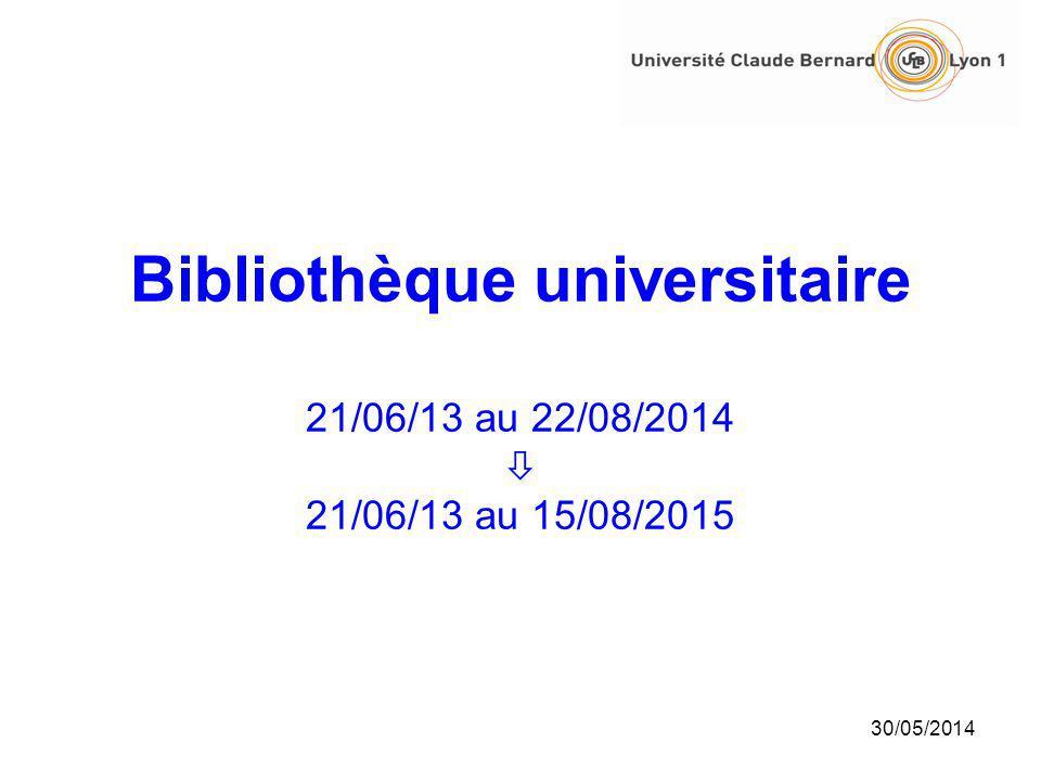 Bibliothèque universitaire 21/06/13 au 22/08/2014  21/06/13 au 15/08/2015