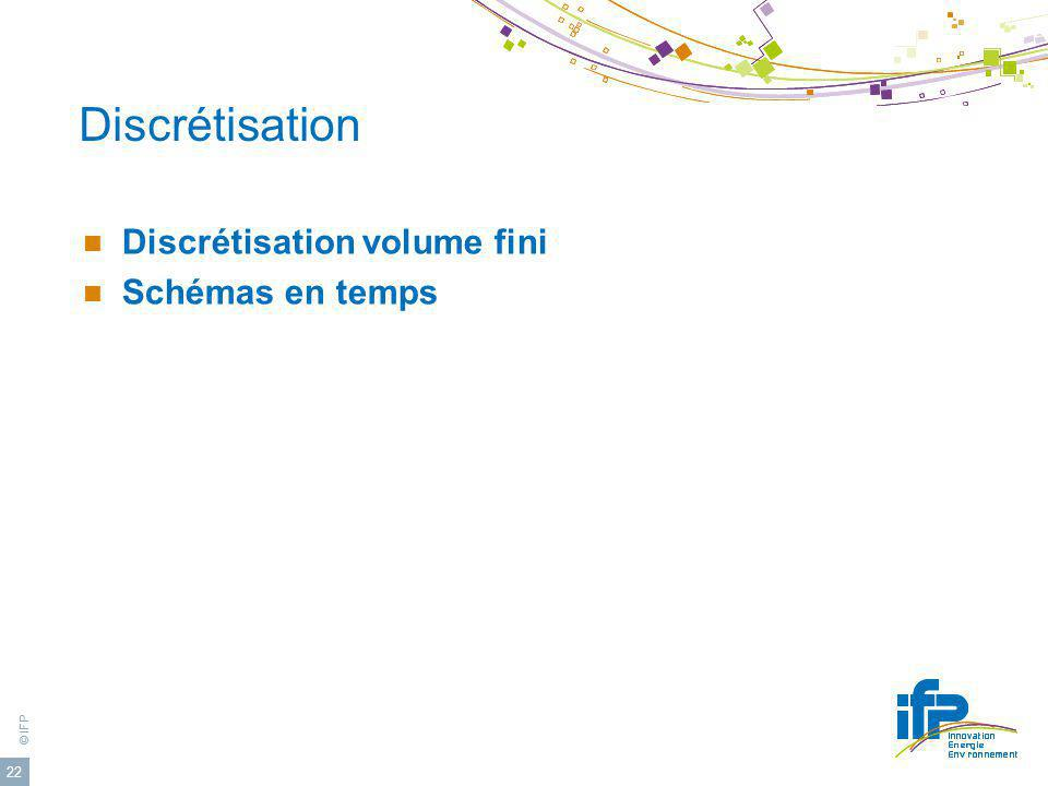 Discrétisation Discrétisation volume fini Schémas en temps