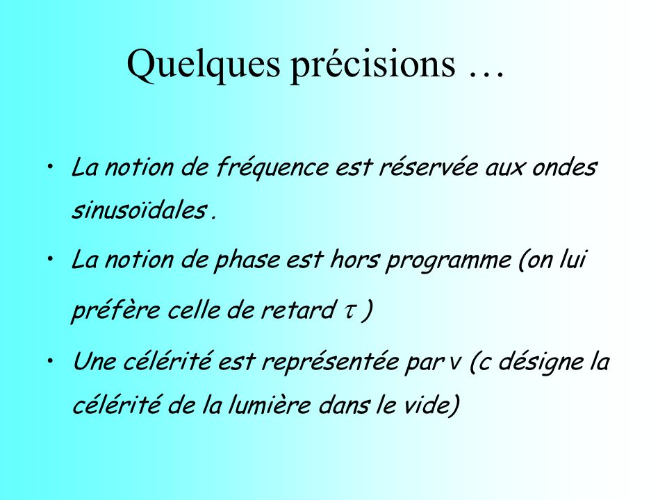 Quelques précisions … La notion de fréquence est réservée aux ondes sinusoïdales .