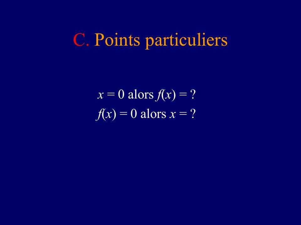 C. Points particuliers x = 0 alors f(x) = f(x) = 0 alors x =