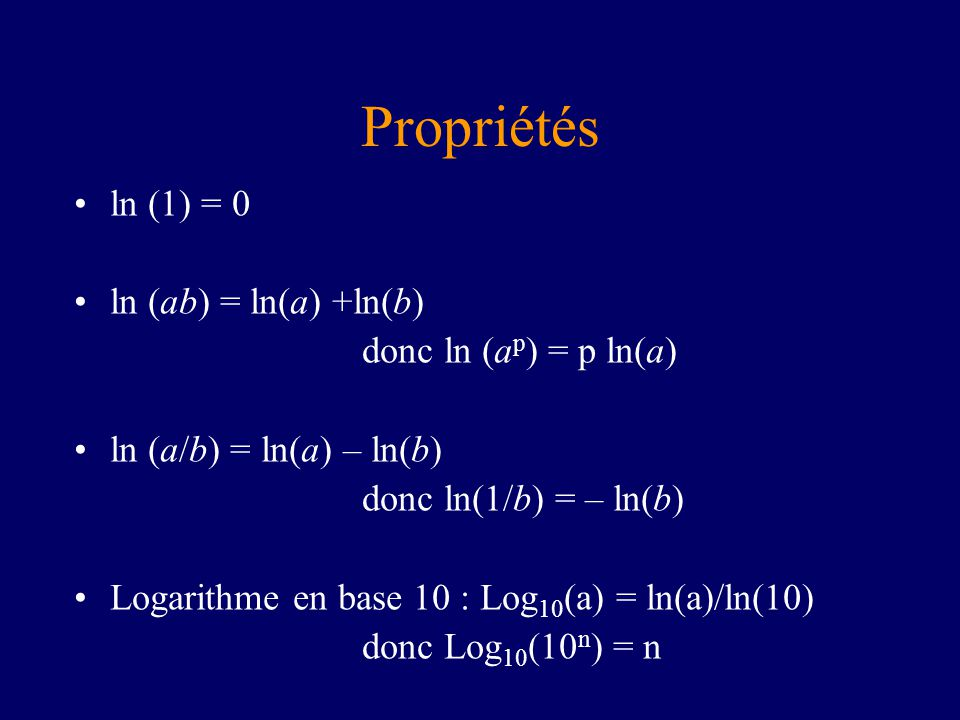 Propriétés ln (1) = 0 ln (ab) = ln(a) +ln(b) donc ln (ap) = p ln(a)