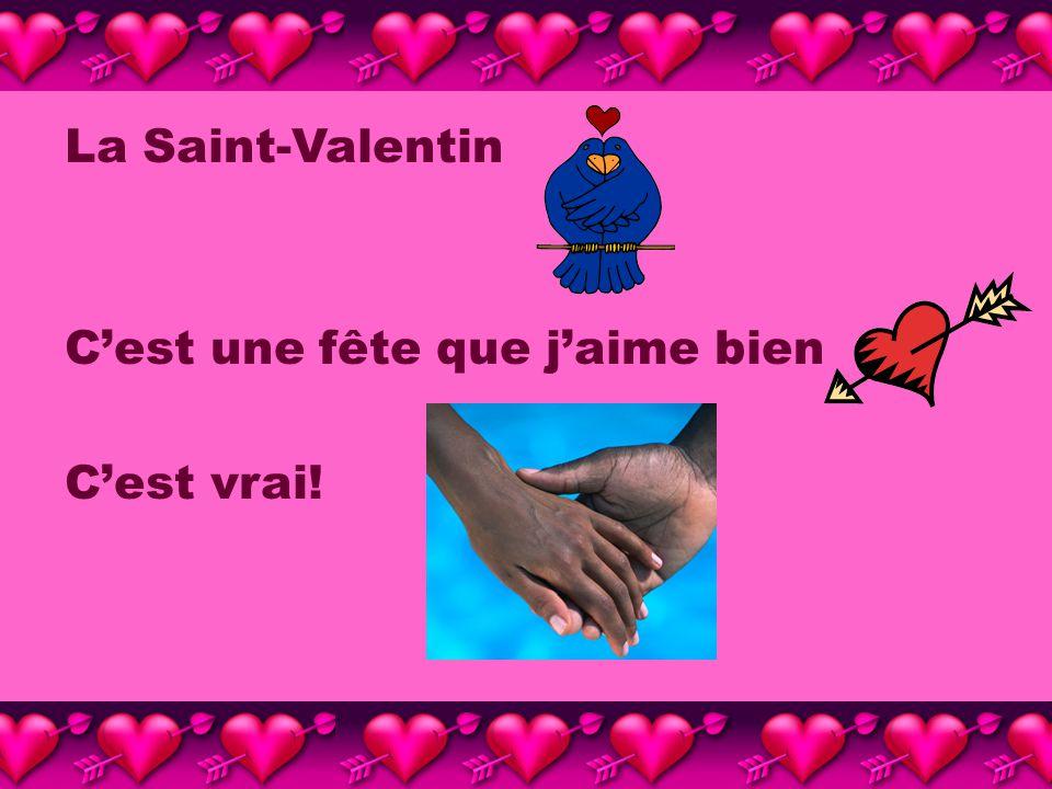 La Saint-Valentin C'est une fête que j'aime bien C'est vrai!