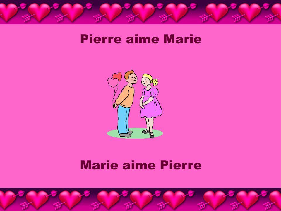 Pierre aime Marie Marie aime Pierre