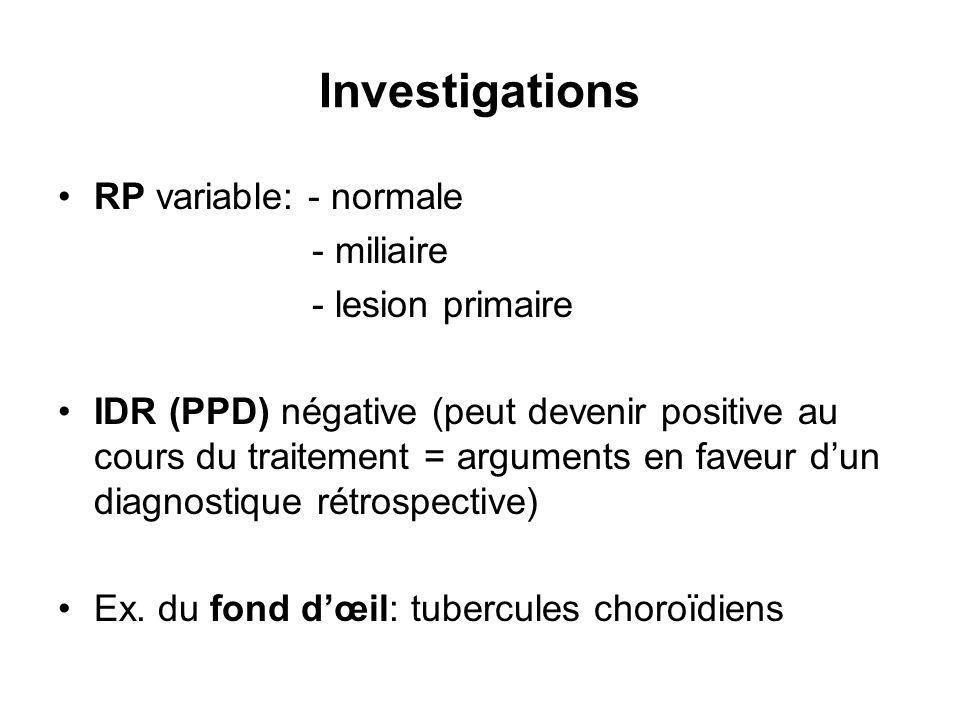 Investigations RP variable: - normale - miliaire - lesion primaire