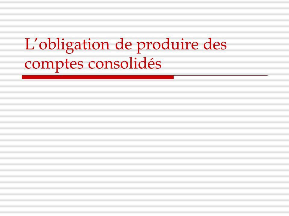 L'obligation de produire des comptes consolidés