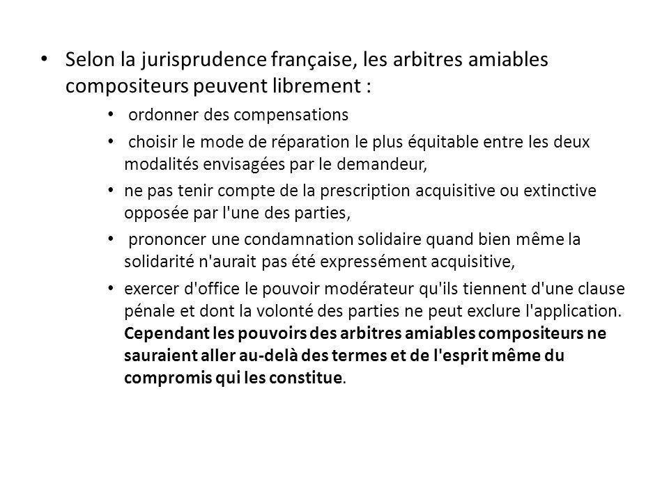 Selon la jurisprudence française, les arbitres amiables compositeurs peuvent librement :
