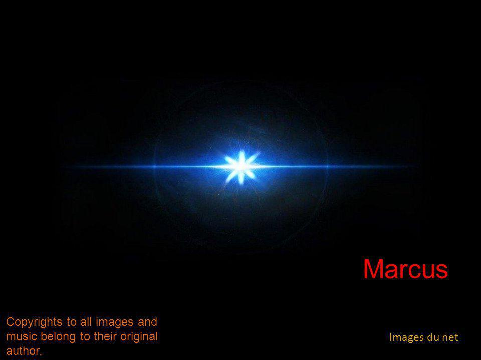 Marcus Copyrights to all images and music belong to their original author. Images du net