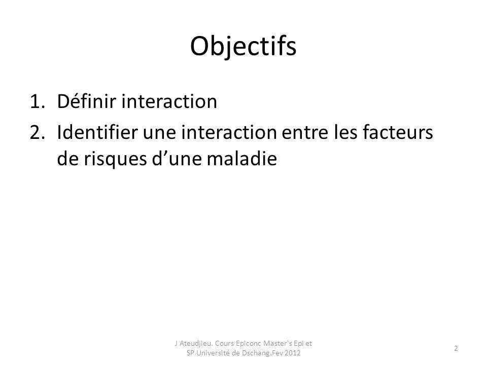 Objectifs Définir interaction