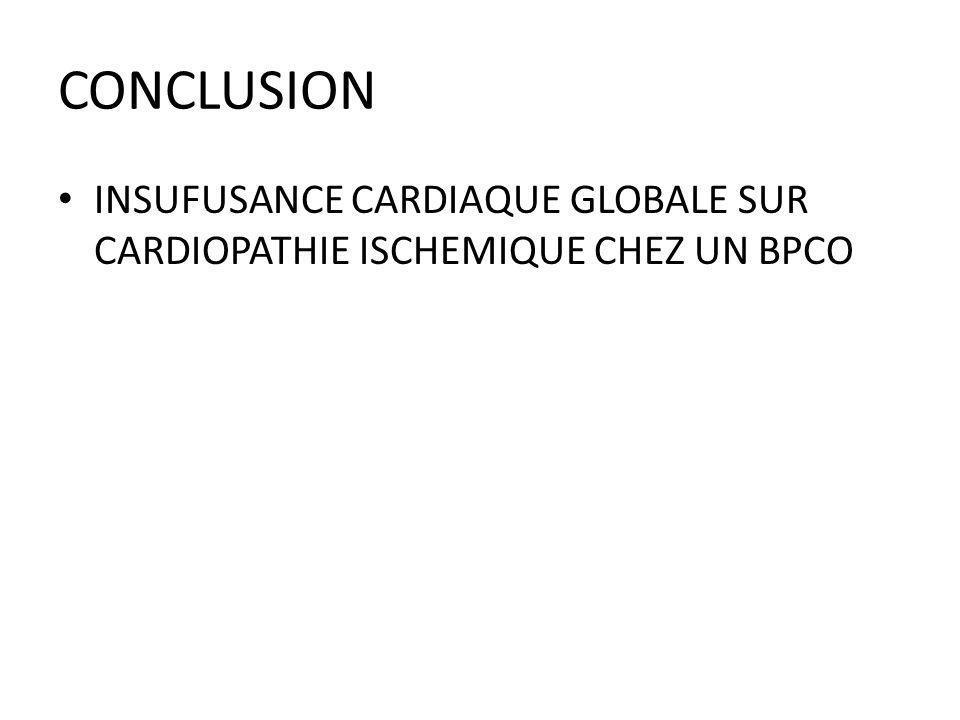 CONCLUSION INSUFUSANCE CARDIAQUE GLOBALE SUR CARDIOPATHIE ISCHEMIQUE CHEZ UN BPCO