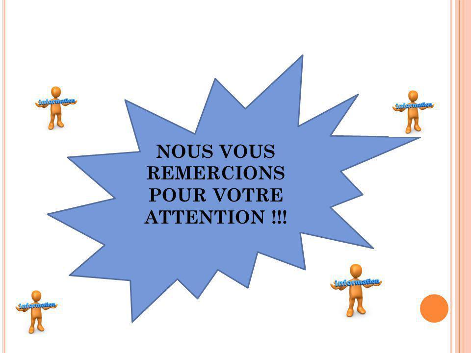 NOUS VOUS REMERCIONS POUR VOTRE ATTENTION !!!