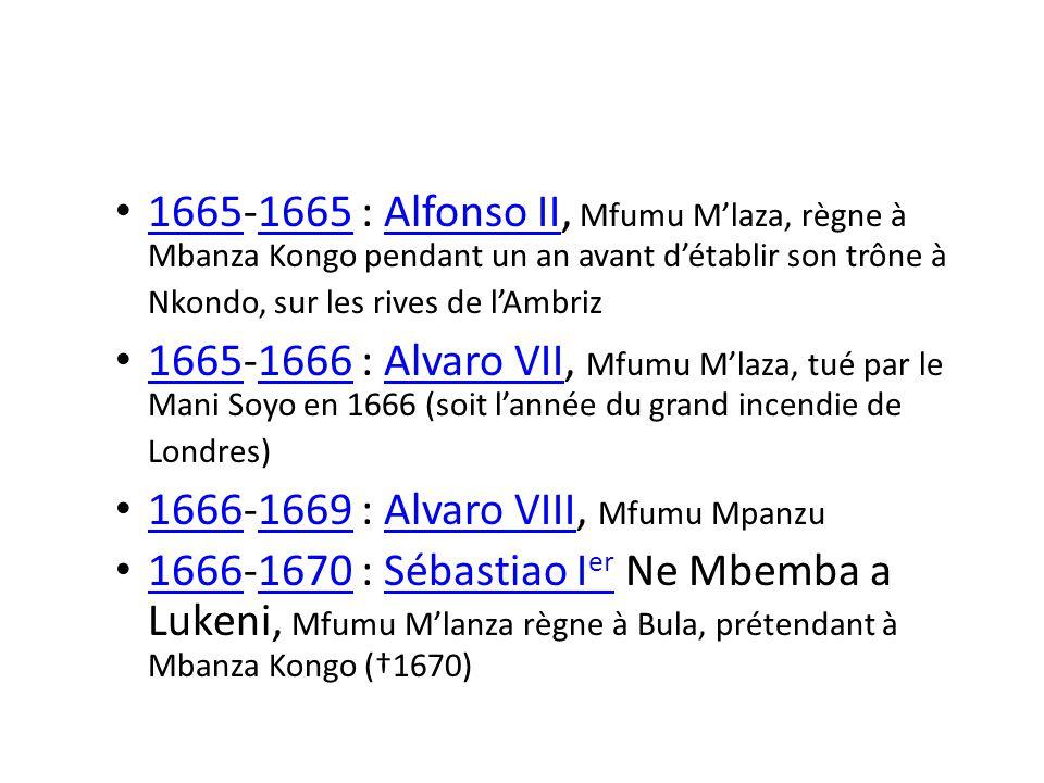 1665-1665 : Alfonso II, Mfumu M'laza, règne à Mbanza Kongo pendant un an avant d'établir son trône à Nkondo, sur les rives de l'Ambriz
