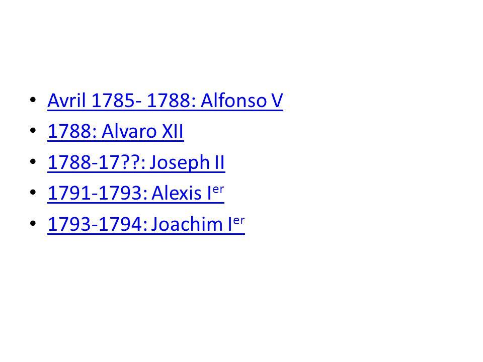 Avril 1785- 1788: Alfonso V 1788: Alvaro XII. 1788-17 : Joseph II.