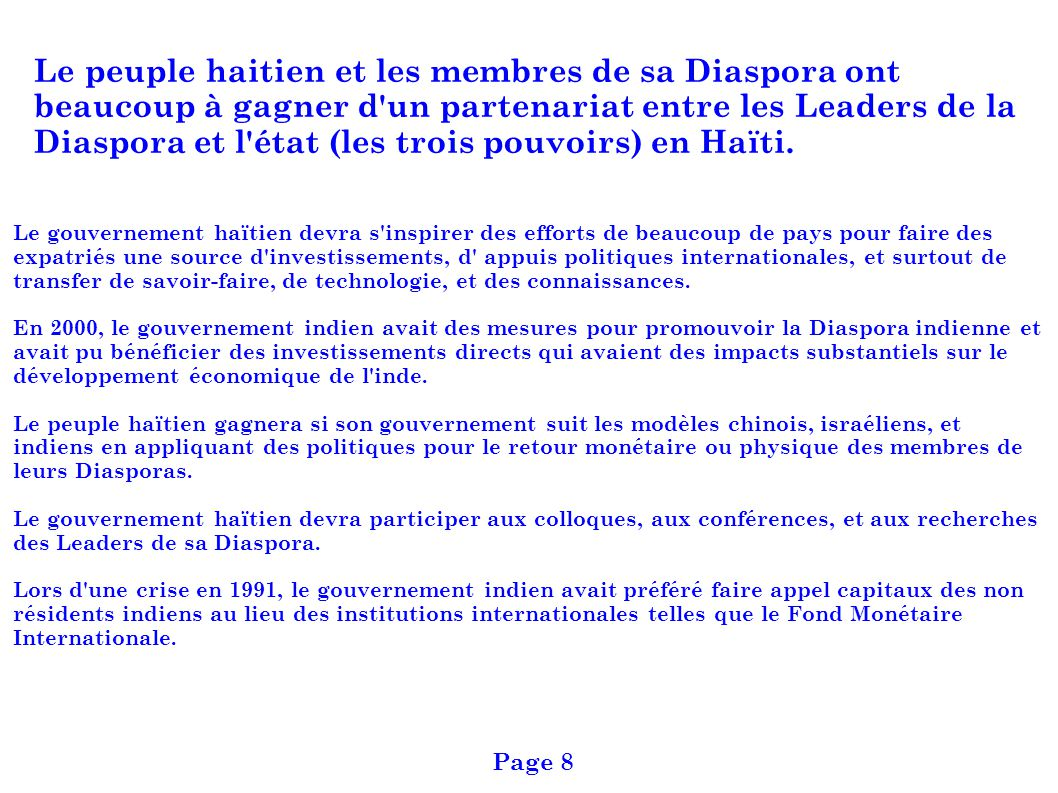 Le peuple haitien et les membres de sa Diaspora ont beaucoup à gagner d un partenariat entre les Leaders de la Diaspora et l état (les trois pouvoirs) en Haïti.