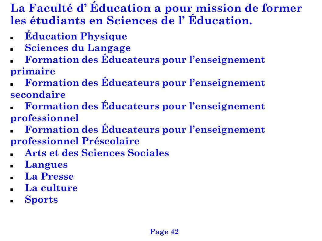 La Faculté d' Éducation a pour mission de former les étudiants en Sciences de l' Éducation.