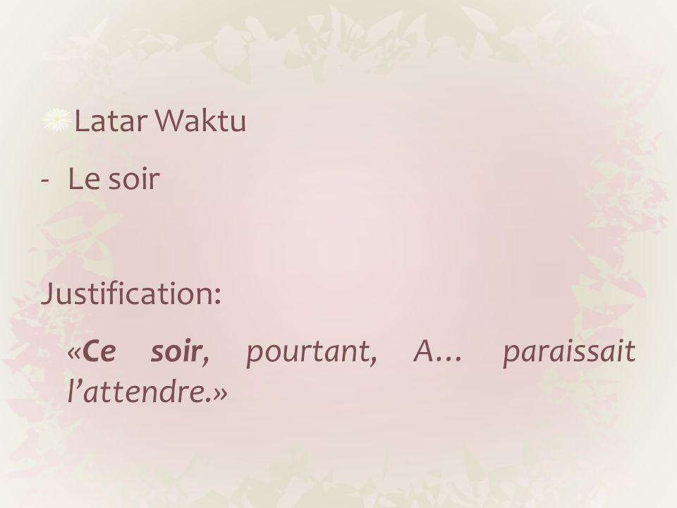 Latar Waktu Le soir Justification: «Ce soir, pourtant, A… paraissait l'attendre.»