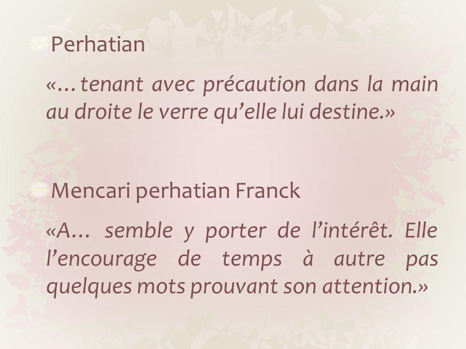 Perhatian «…tenant avec précaution dans la main au droite le verre qu'elle lui destine.» Mencari perhatian Franck.