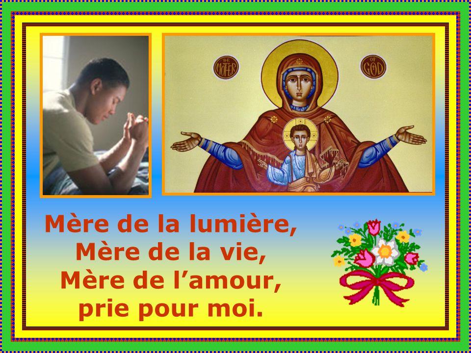 Mère de la lumière, Mère de la vie, Mère de l'amour, prie pour moi.