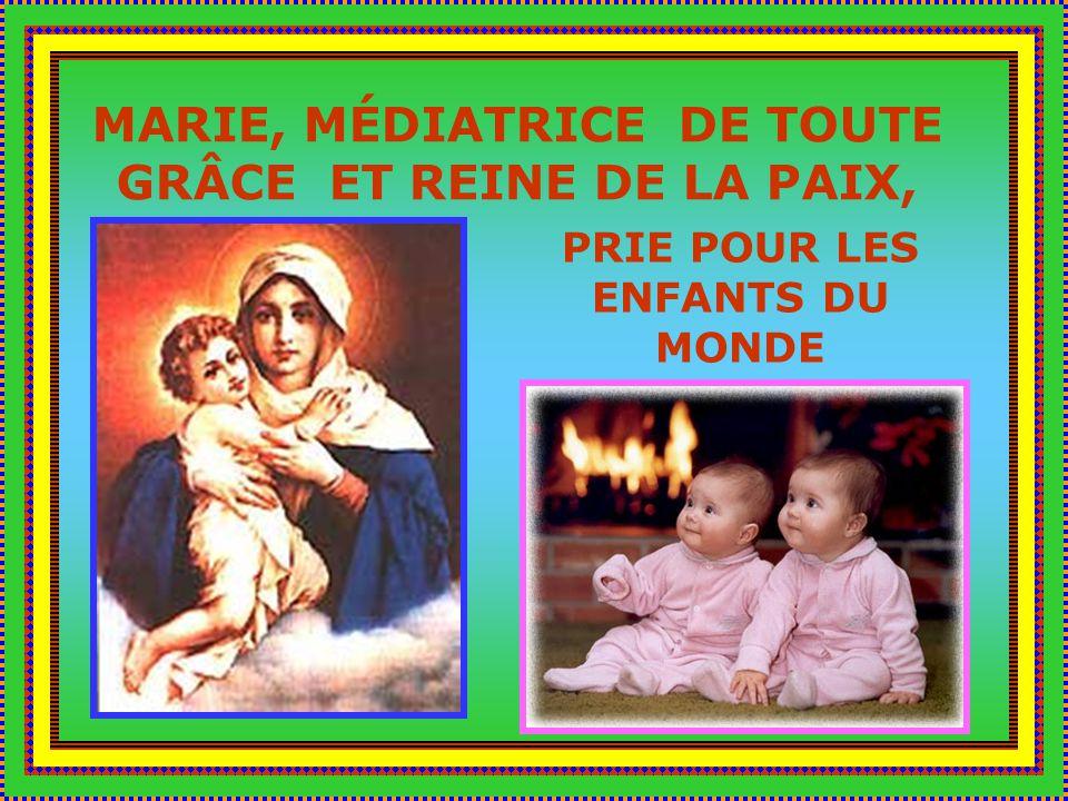 MARIE, MÉDIATRICE DE TOUTE GRÂCE ET REINE DE LA PAIX,