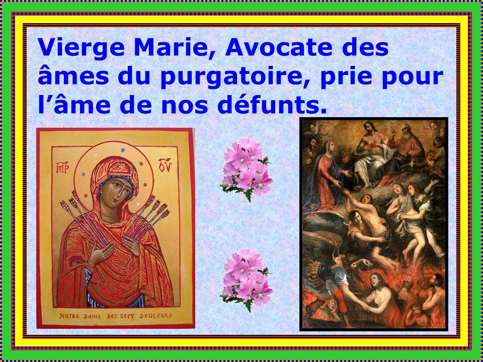 Vierge Marie, Avocate des âmes du purgatoire, prie pour l'âme de nos défunts.