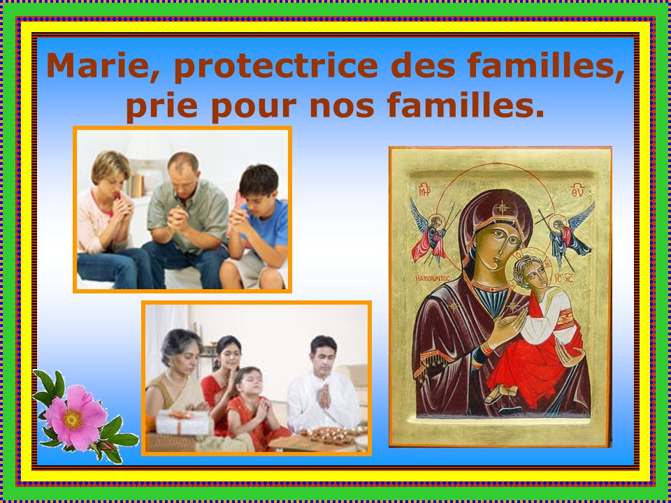 Marie, protectrice des familles, prie pour nos familles.