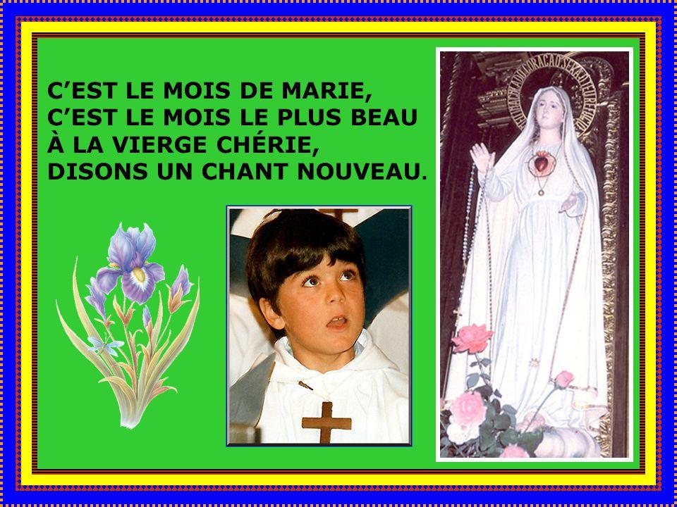 C'EST LE MOIS DE MARIE, C'EST LE MOIS LE PLUS BEAU À LA VIERGE CHÉRIE, DISONS UN CHANT NOUVEAU.