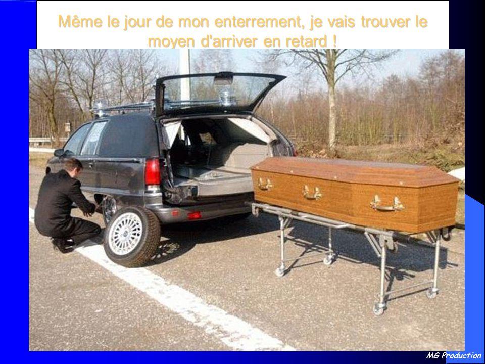 Même le jour de mon enterrement, je vais trouver le moyen d arriver en retard !