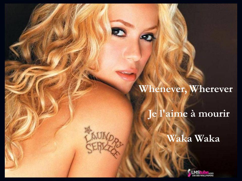 Whenever, Wherever Je l aime à mourir Waka Waka