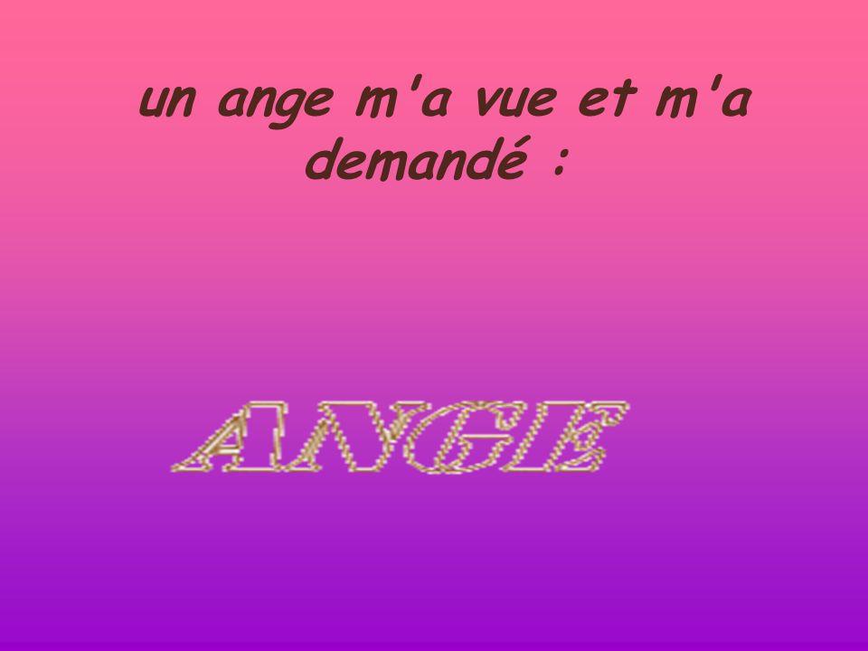 un ange m a vue et m a demandé :