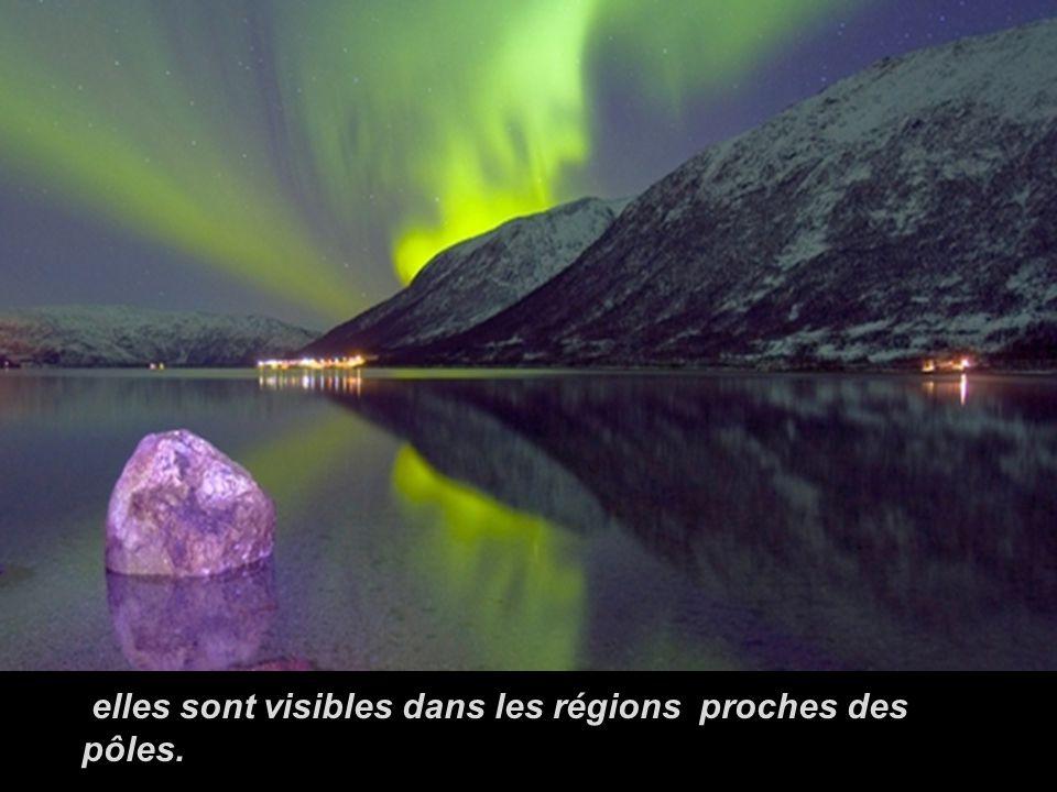 elles sont visibles dans les régions proches des pôles.